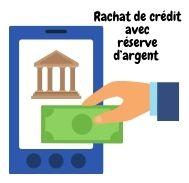Rachat de crédit avec réserve d'argent : que faut-il savoir