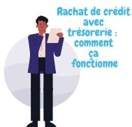 Rachat de crédit avec trésorerie: comment ça fonctionne ?