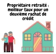 Propriétaire retraité: comment bénéficier du meilleur taux pour un deuxième rachat de crédit?