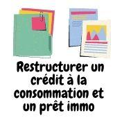 Comment restructurer un crédit conso et un prêt immo ensemble ?