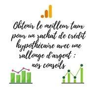 Obtenir le meilleur taux pour un rachat de crédit hypothécaire avec une rallonge d'argent