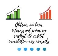 Obtenir un taux intéressant pour un rachat de crédit immobilier