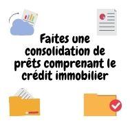 Faire la consolidation de ses prêts comprenant le crédit immobilier